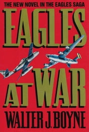 Eagles At War ebook by Walter J. Boyne