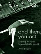 And Then, You Act ebook by Anne Bogart