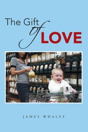 The Gift of Love ebook by James Whaley