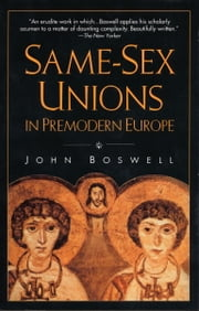 Same-Sex Unions in Premodern Europe ebook by John Boswell