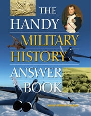 The Handy Military History Answer Book ebook by Samuel Willard Crompton
