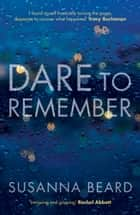 Dare to Remember: New Psychological Crime Drama. ebook by Susanna Beard