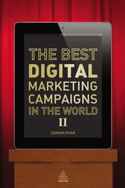 The Best Digital Marketing Campaigns in the World II ebook by Damian Ryan