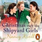 Christmas with the Shipyard Girls - Shipyard Girls 7 audiobook by Nancy Revell