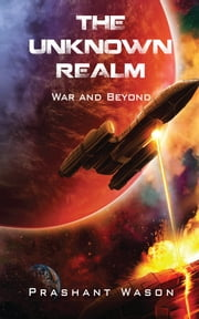 The Unknown Realm - War and Beyond ebook by Prashant Wason