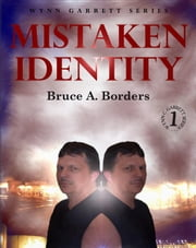 Mistaken Identity - Wynn Garrett Series, #1 ebook by Bruce A. Borders