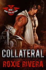 Collateral (Debt Collection #1) ebook by Roxie Rivera