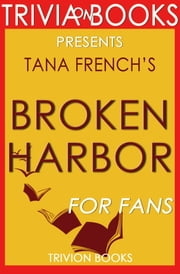 Broken Harbor: A Novel by Tana French (Trivia-On-Books) ebook by Trivion Books