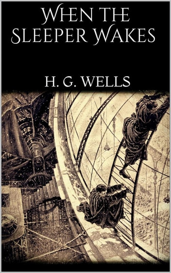 When the Sleeper Wakes ebook by H. G. Wells