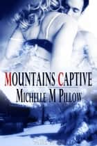 Mountain's Captive ebook by Michelle M. Pillow