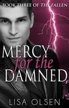 Mercy for the Damned - The Fallen, #3 ebook by Lisa Olsen