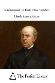 Imperialism and The Tracks of Our Forefathers ebook by Charles Francis Adams