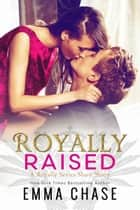 Royally Raised - A Royally Series Short Story ebook by Emma Chase