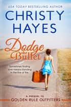 Dodge the Bullet ebook by Christy Hayes