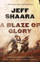 A Blaze of Glory - A Novel of the Battle of Shiloh eBook by Jeff Shaara