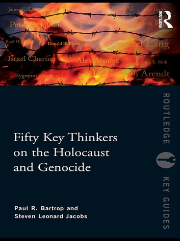 Fifty Key Thinkers on the Holocaust and Genocide ebook by Paul R. Bartrop,Steven L. Jacobs