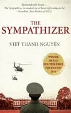 The Sympathizer - Winner of the Pulitzer Prize for Fiction eBook by Viet Thanh Nguyen