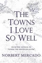 The Towns I Love So Well ebook by Norbert Mercado