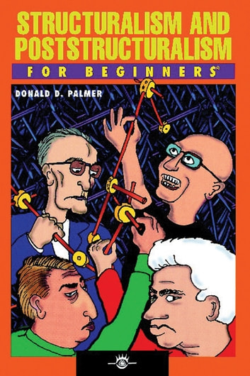 Structuralism and Poststructuralism For Beginners ebook by Donald D. Palmer