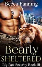 Bearly Sheltered ebook by Becca Fanning