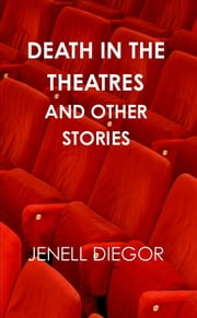 Death in the Theatres and Other Stories ebook by Jenell Diegor