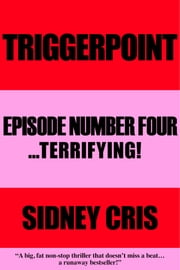 Triggerpoint: Episode Number Four... Terrifying! ebook by Sidney Cris