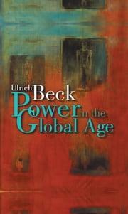 Power in the Global Age - A New Global Political Economy ebook by Ulrich Beck