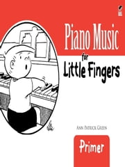 Piano Music for Little Fingers - Primer ebook by Ann Patrick Green