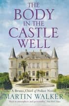 The Body in the Castle Well - The Dordogne Mysteries 12 eBook by Martin Walker