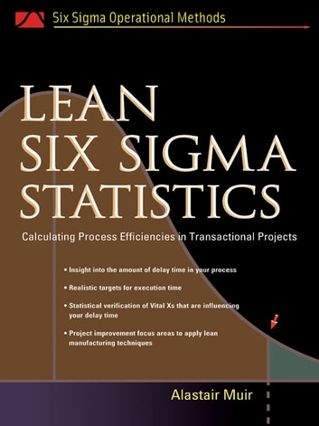 Lean Six Sigma Statistics - Calculating Process Efficiencies in Transactional Project ebook by Alastair Muir