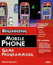 Beginning Mobile Phone Game Programming ebook by Morrison, Michael