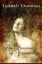 The Passions of Gwendolyn ebook by Lizbeth Dusseau