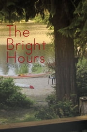 The Bright Hours ebook by Phyllis Antonsen