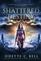Shattered Destiny Episode One ebook by Odette C. Bell