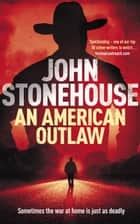 An American Outlaw ebook by John Stonehouse
