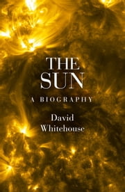 The Sun - A Biography ebook by David Whitehouse