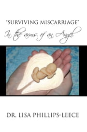 Surviving Miscarriage ebook by Dr. Lisa Phillips-Leece