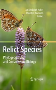 Relict Species - Phylogeography and Conservation Biology ebook by Jan Christian Habel,Thorsten Assmann
