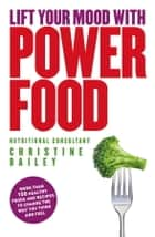 Lift Your Mood With Power Food ebook by Christine Bailey