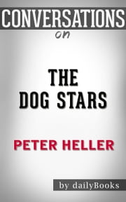 The Dog Stars: by Peter Heller | Conversation Starters ebook by dailyBooks