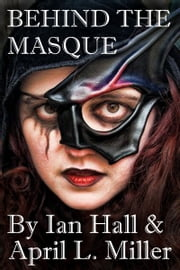Behind The Masque ebook by Ian Hall,April L. Miller