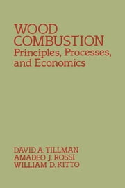 Wood Combustion: Principle, Processes, and Economics ebook by Tillman, David A.
