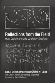 Reflections From The Field - How Coaching Made Us Better Teachers ebook by Eric J. DeMeulenaere,Colette N. Cann,James E. McDermott,Chad R. Malone