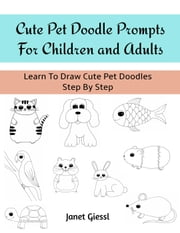 Cute Pet Doodle Prompts For Children and Adults ebook by Kobo.Web.Store.Products.Fields.ContributorFieldViewModel