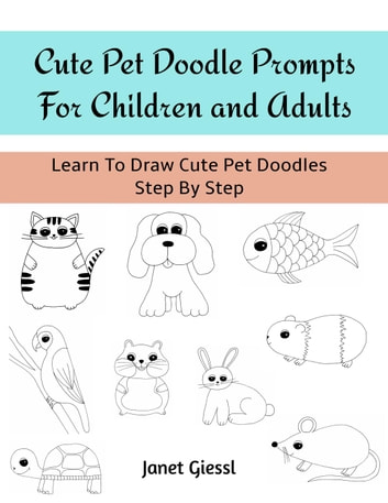 Cute Pet Doodle Prompts For Children And Adults Ebook By Janet
