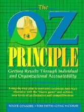 The Oz Principle: Getting Results Through Individual and Organizational Accountability - Getting Results Through Individual and Organizational Accountability ebook by Roger Connors,Tom Smith