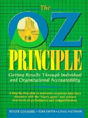 The Oz Principle: Getting Results Through Individual and Organizational Accountability - Getting Results Through Individual and Organizational Accountability ebook by Roger Connors, Tom Smith
