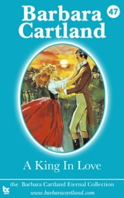 47 A King In Love ebook by Barbara Cartland