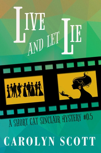 Live And Let Lie - A Cat Sinclair Mystery Short Prequel ebook by Carolyn Scott