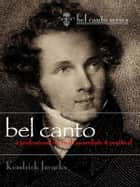 Bel Canto: A Professional Manual - Immediate & Practical ebook by Kendrick Jacocks
